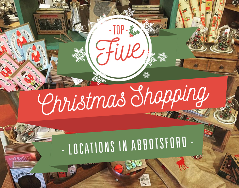 Top 5 places for christmas shopping in abbotsford for Best places for christmas shopping